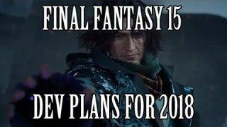 Final Fantasy 15:  Development Plans Going Into 2018