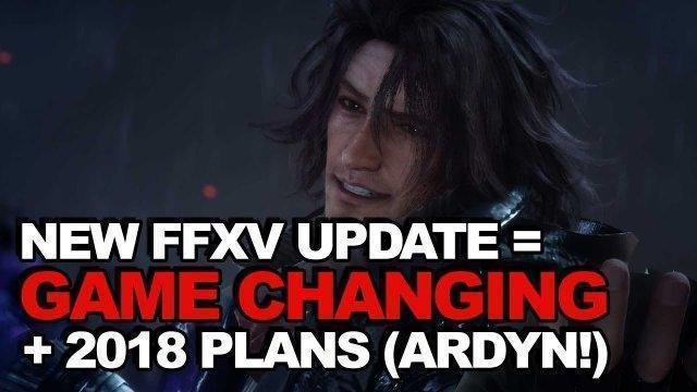 New Final Fantasy 15 Update Is GAME CHANGING + 2018 Plans Revealed (Episode Ardyn!)