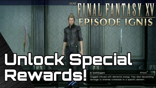 EPISODE IGNIS! Outfit & Weapon for the main game! Final Fantasy 15 Guide