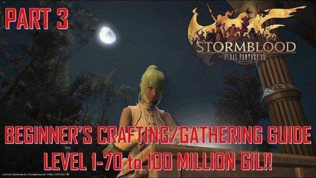Final Fantasy XIV - Beginner's Crafting/Gathering Guide 1-70 to 100 mil gil!! Part 3