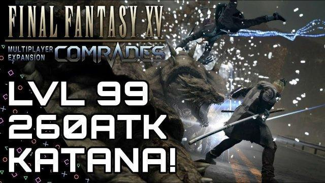 FFXV: COMRADES! Level 99 Katana! Best Katana Guide! Final Fantasy XV